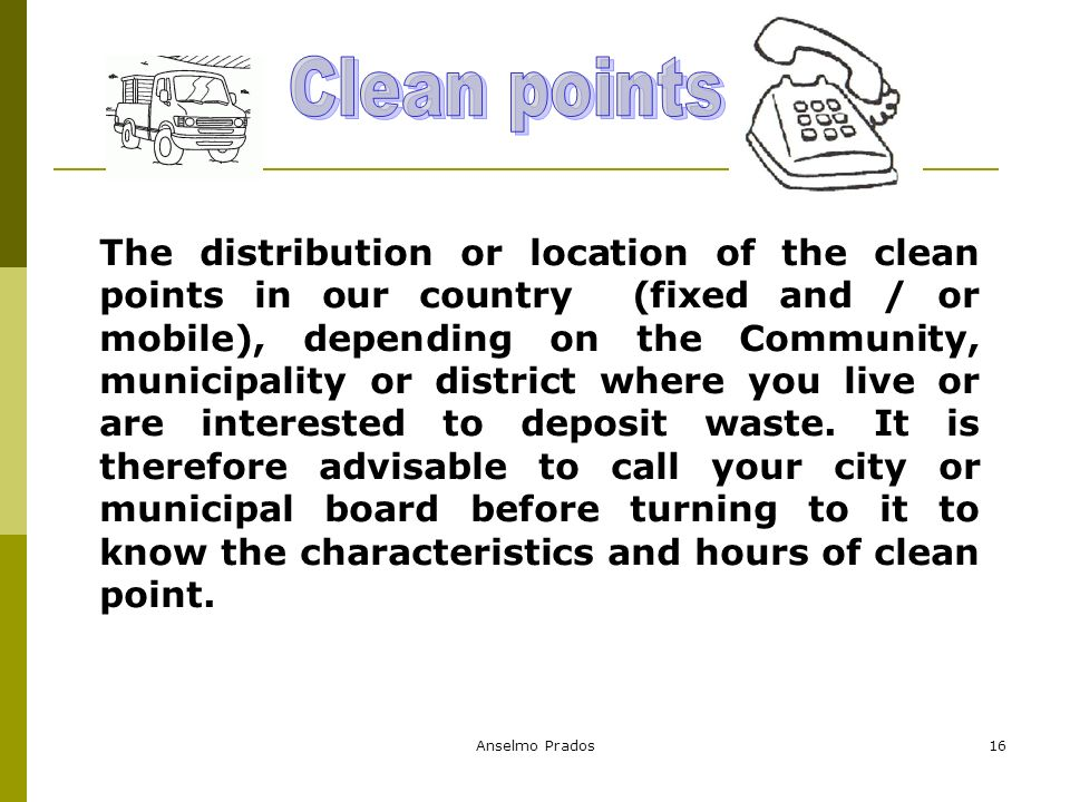 Anselmo Prados16 The distribution or location of the clean points in our country (fixed and / or mobile), depending on the Community, municipality or district where you live or are interested to deposit waste.