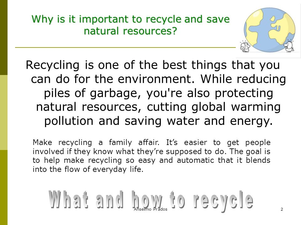 Anselmo Prados3 The strategy of the 3 R s One of the keys to reducing the amount of waste generated is to apply this simple rule, which corresponds to the initials of Reduce , Reuse and Recycle , which should established in this order at the time of managing waste.