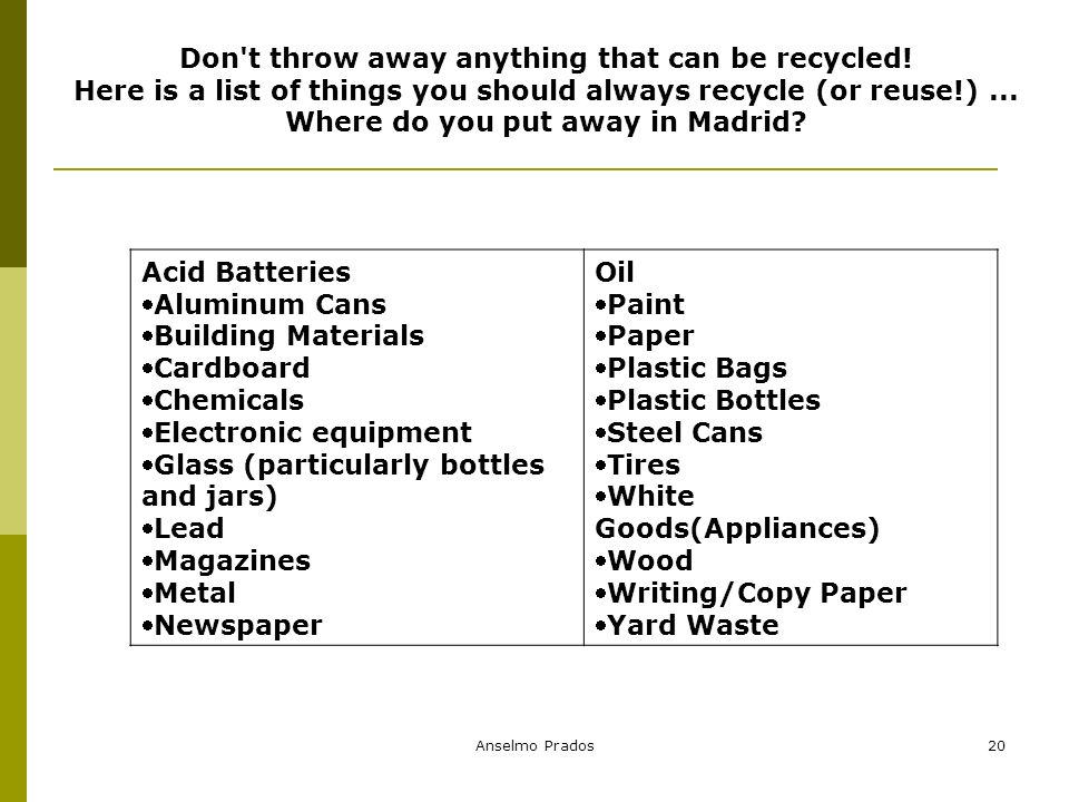Anselmo Prados20 Don t throw away anything that can be recycled.