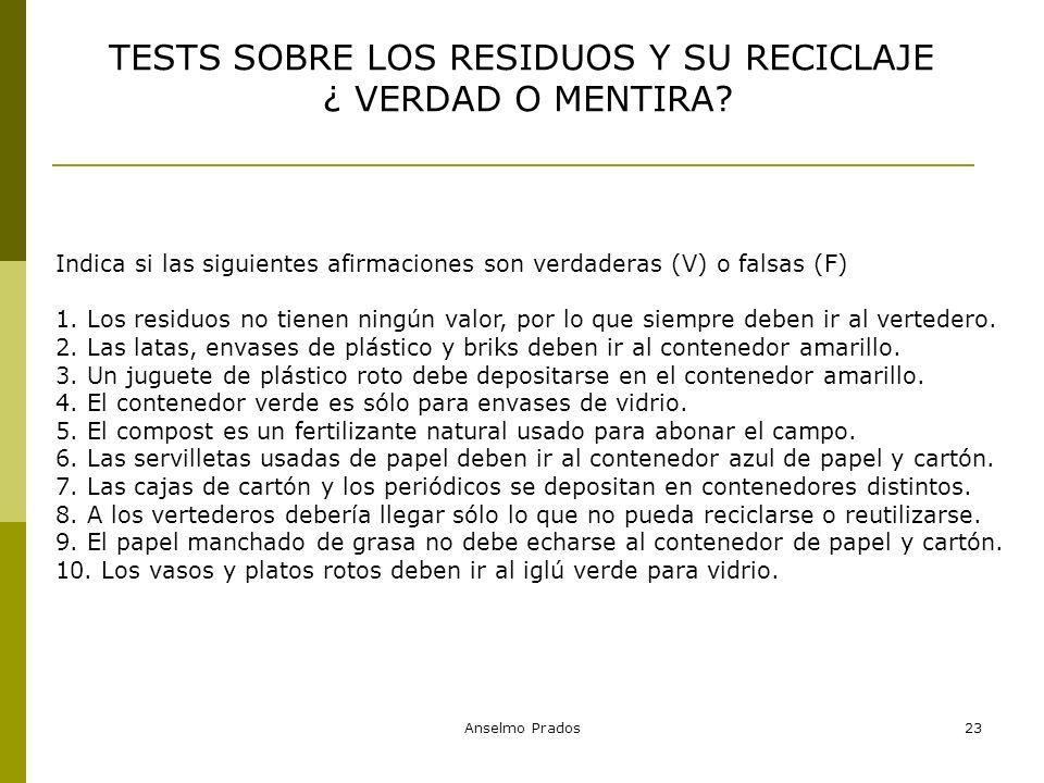 Anselmo Prados23 Indica si las siguientes afirmaciones son verdaderas (V) o falsas (F) 1. Los residuos no tienen ningún valor, por lo que siempre debe