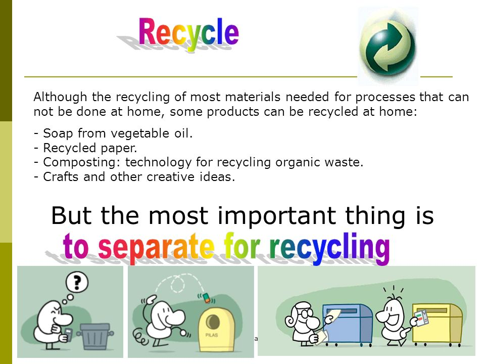 Anselmo Prados6 Although the recycling of most materials needed for processes that can not be done at home, some products can be recycled at home: - Soap from vegetable oil.
