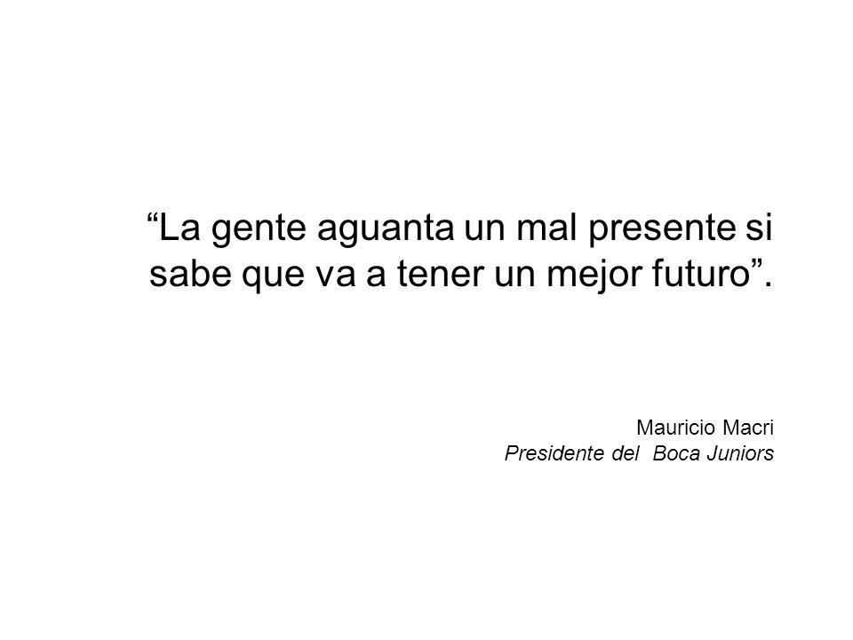 La gente aguanta un mal presente si sabe que va a tener un mejor futuro.