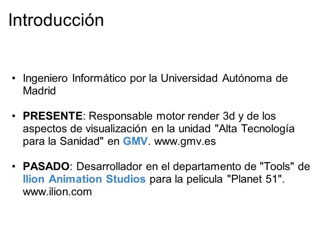 Introducción Ingeniero Informático por la Universidad Autónoma de Madrid PRESENTE: Responsable motor render 3d y de los aspectos de visualización en la unidad Alta Tecnología para la Sanidad en GMV.