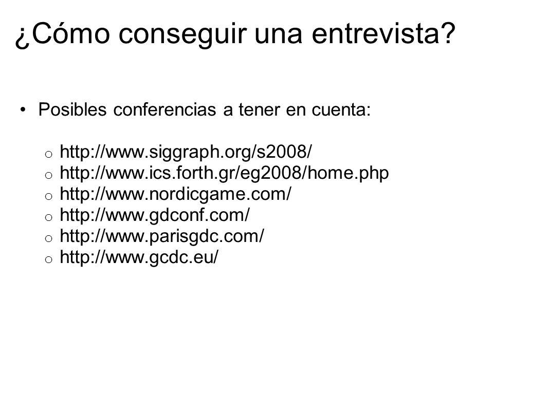 ¿Cómo conseguir una entrevista? Posibles conferencias a tener en cuenta: o http://www.siggraph.org/s2008/ o http://www.ics.forth.gr/eg2008/home.php o