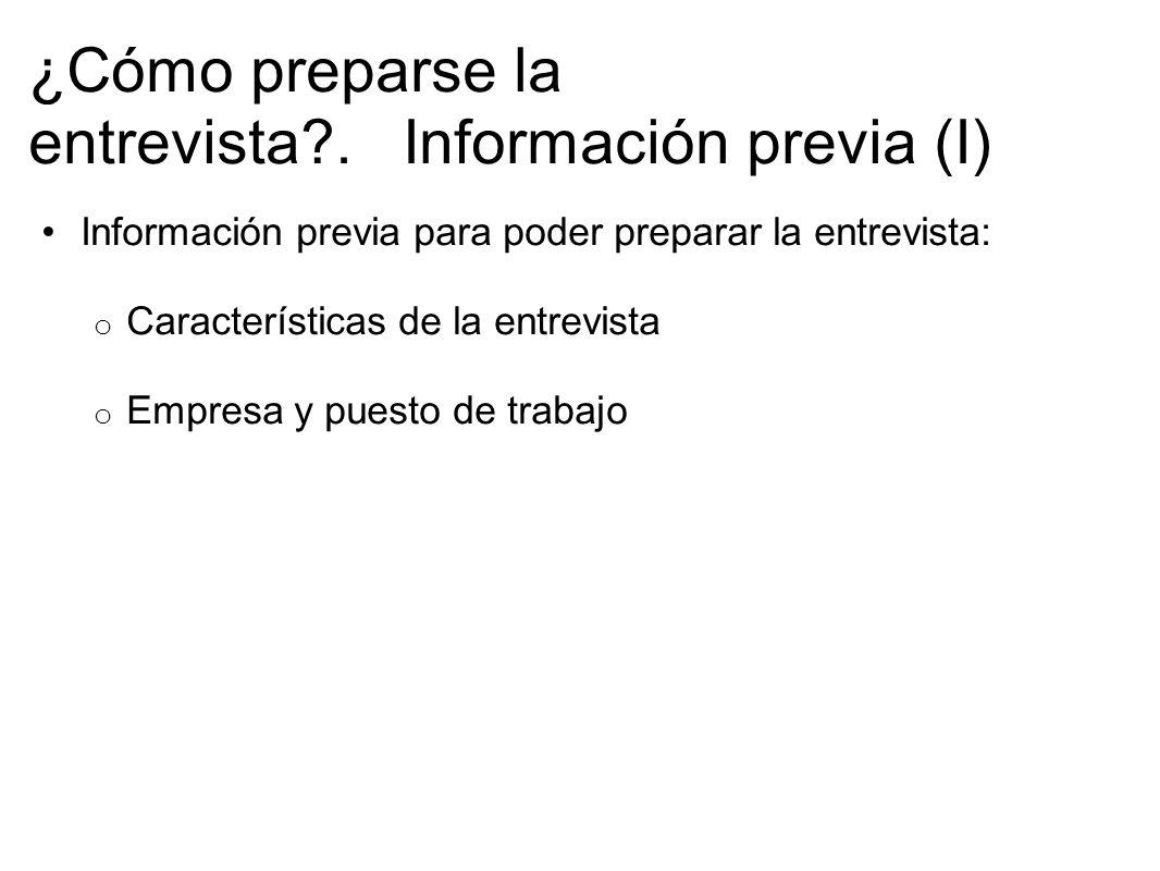 ¿Cómo preparse la entrevista?. Información previa (I) Información previa para poder preparar la entrevista: o Características de la entrevista o Empre