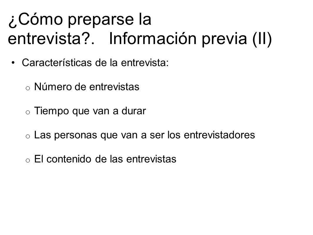 ¿Cómo preparse la entrevista?. Información previa (II) Características de la entrevista: o Número de entrevistas o Tiempo que van a durar o Las person