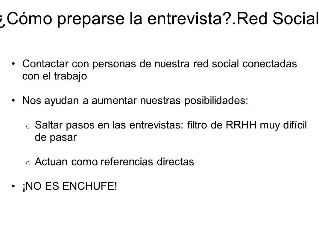 ¿Cómo preparse la entrevista?.Red Social Contactar con personas de nuestra red social conectadas con el trabajo Nos ayudan a aumentar nuestras posibil