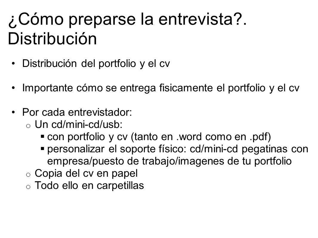 ¿Cómo preparse la entrevista?. Distribución Distribución del portfolio y el cv Importante cómo se entrega fisicamente el portfolio y el cv Por cada en
