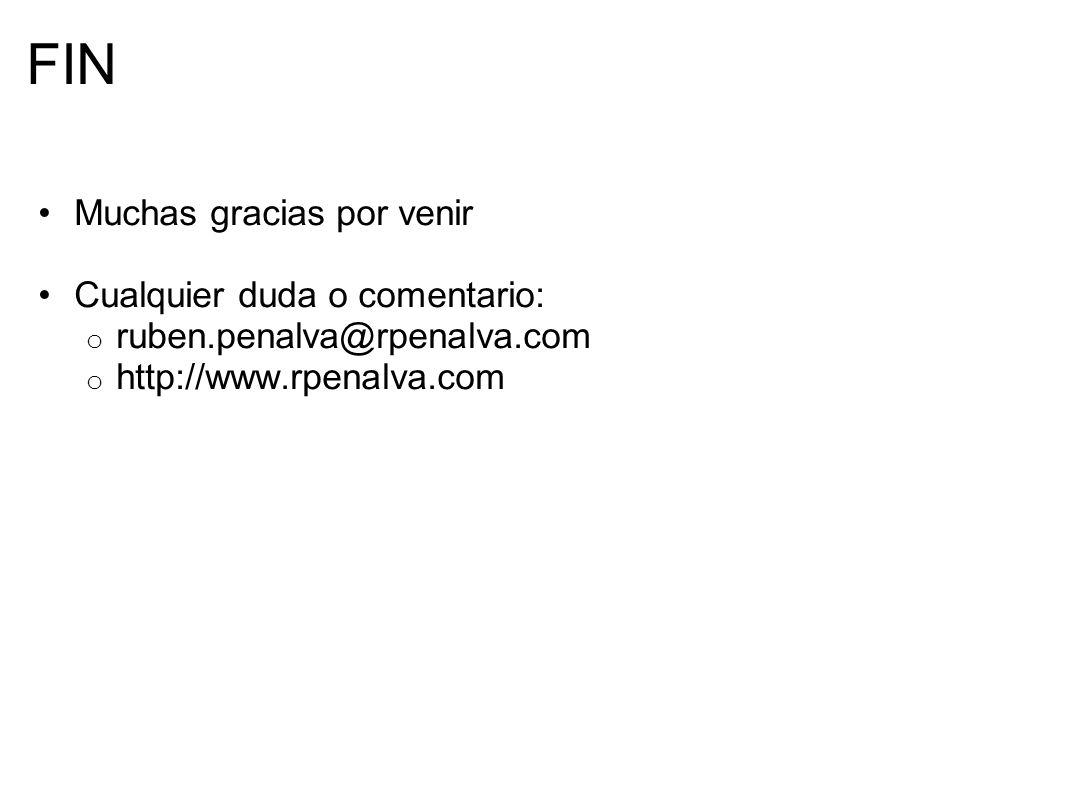 FIN Muchas gracias por venir Cualquier duda o comentario: o ruben.penalva@rpenalva.com o http://www.rpenalva.com