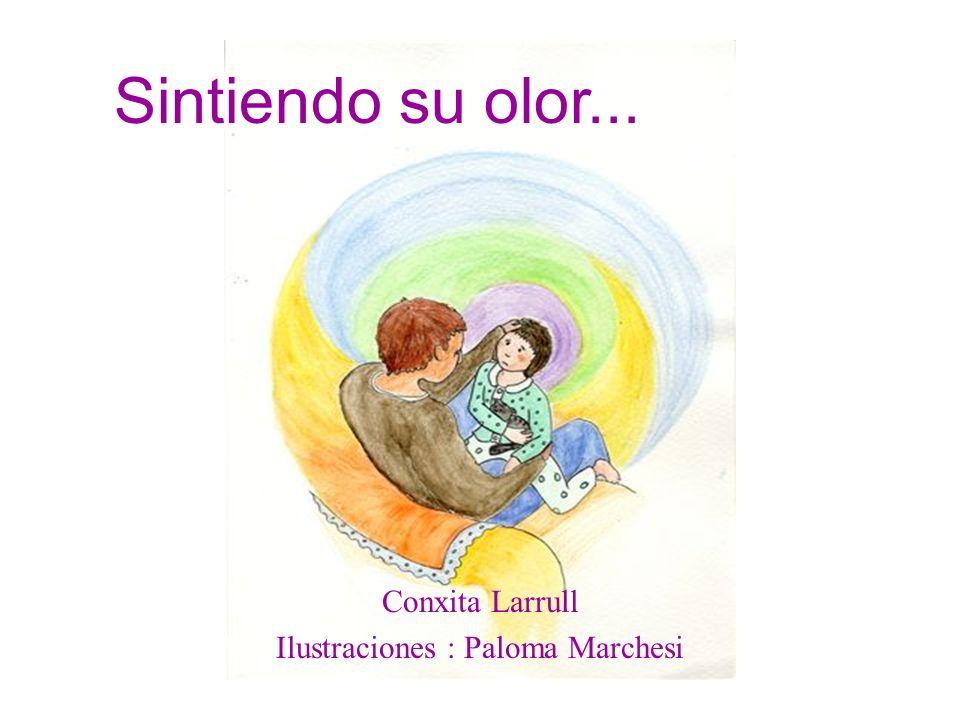 Sintiendo su olor... Conxita Larrull Ilustraciones : Paloma Marchesi