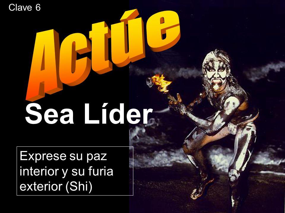 Exprese su paz interior y su furia exterior (Shi) Sea Líder Clave 6