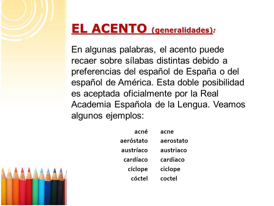 EL ACENTO (generalidades): En algunas palabras, el acento puede recaer sobre sílabas distintas debido a preferencias del español de España o del españ