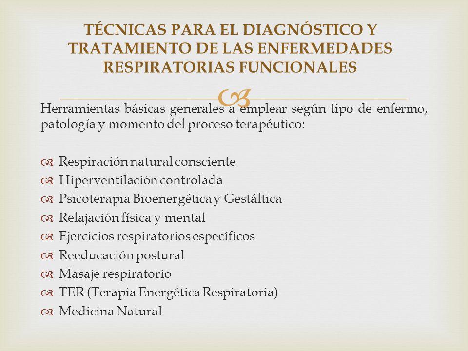 Herramientas básicas generales a emplear según tipo de enfermo, patología y momento del proceso terapéutico: Respiración natural consciente Hiperventi