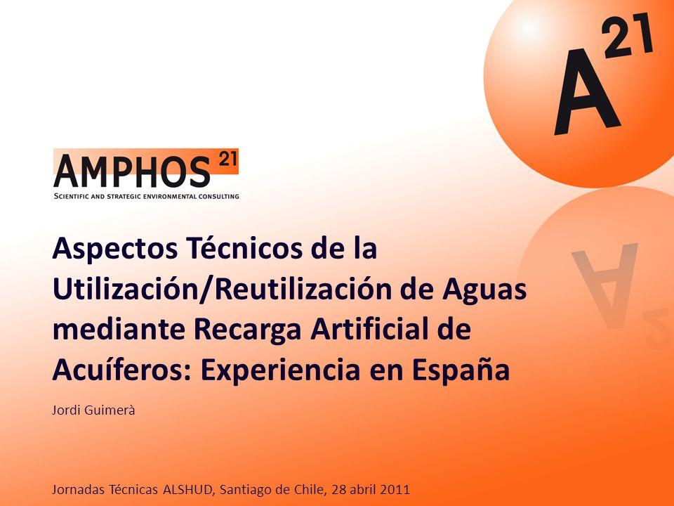 Jordi Guimerà Aspectos Técnicos de la Utilización/Reutilización de Aguas mediante Recarga Artificial de Acuíferos: Experiencia en España Jornadas Técn