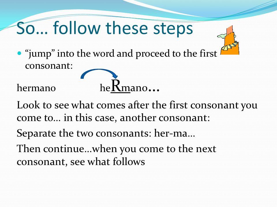 Las consonantes Dos consonantes juntas tienen que ser separadas (excepto: ch, ll, rr ) ven - derpan – ta - lla pac - to her – ma - no lám – pa - radic