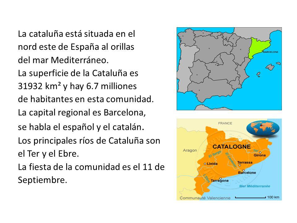 La cataluña está situada en el nord este de España al orillas del mar Mediterráneo. La superficie de la Cataluña es 31932 km² y hay 6.7 milliones de h
