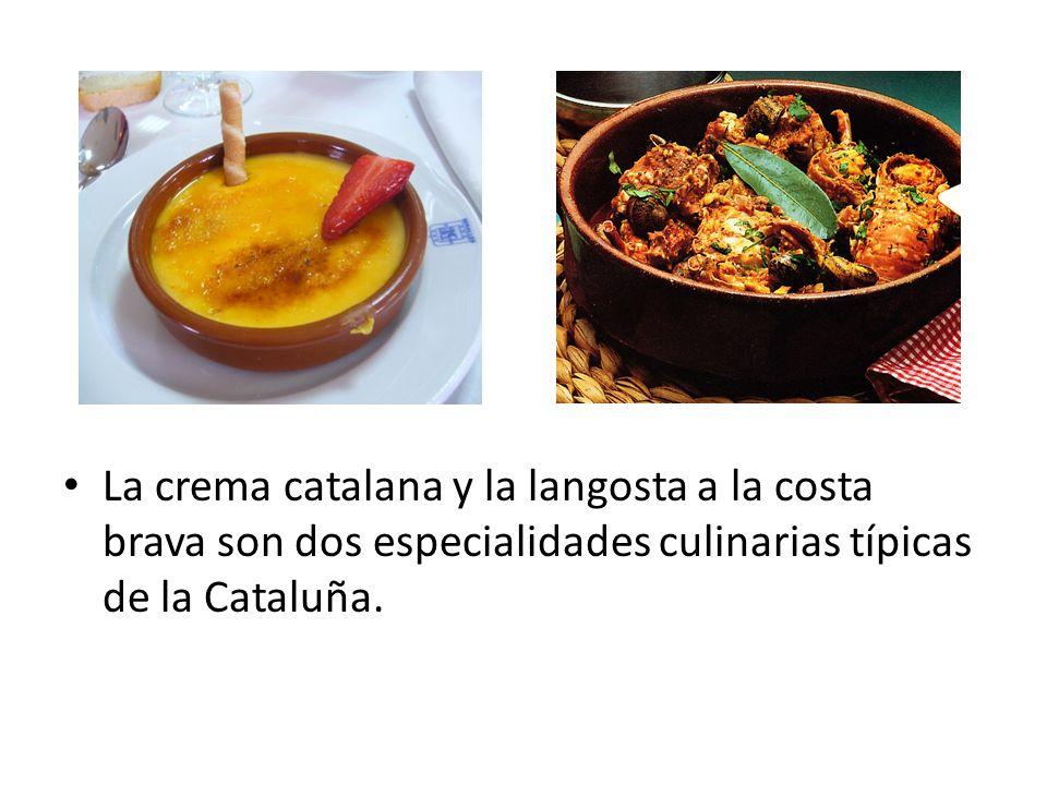 La crema catalana y la langosta a la costa brava son dos especialidades culinarias típicas de la Cataluña.