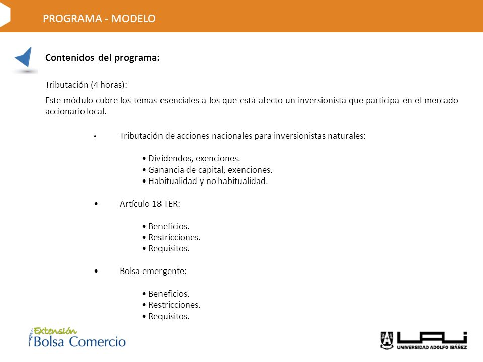 Contenidos del programa: Tributación (4 horas): Este módulo cubre los temas esenciales a los que está afecto un inversionista que participa en el mercado accionario local.