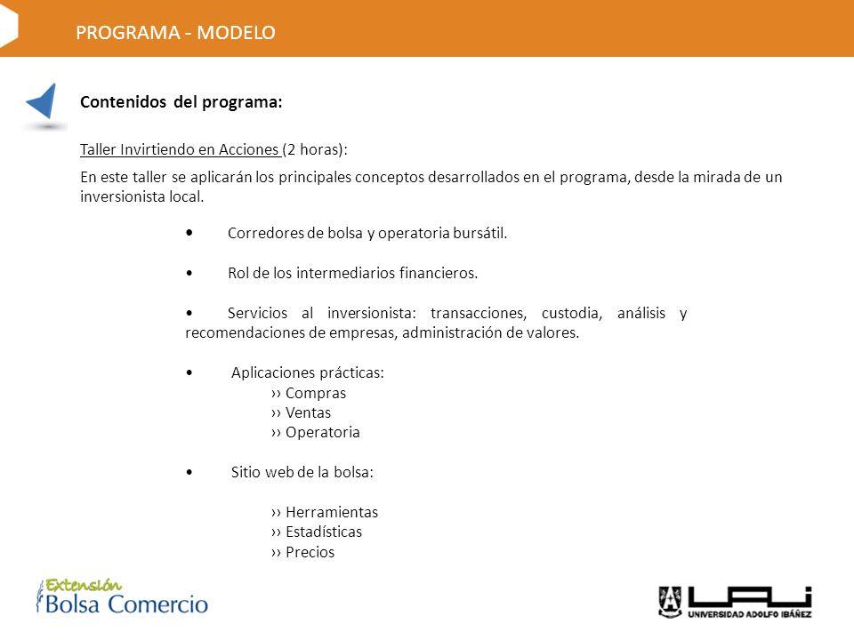 Contenidos del programa: Taller Invirtiendo en Acciones (2 horas): En este taller se aplicarán los principales conceptos desarrollados en el programa, desde la mirada de un inversionista local.