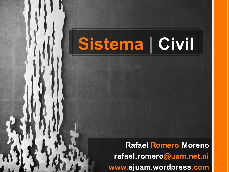 Sistema | Civil Rafael Romero Moreno rafael.romero@uam.net.ni www.sjuam.wordpress.com