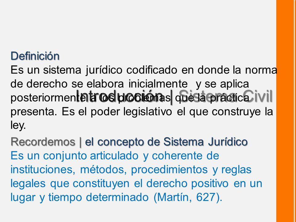 Introducción | Sistema Civil Definición Es un sistema jurídico codificado en donde la norma de derecho se elabora inicialmente y se aplica posteriormente a los problemas que la práctica presenta.