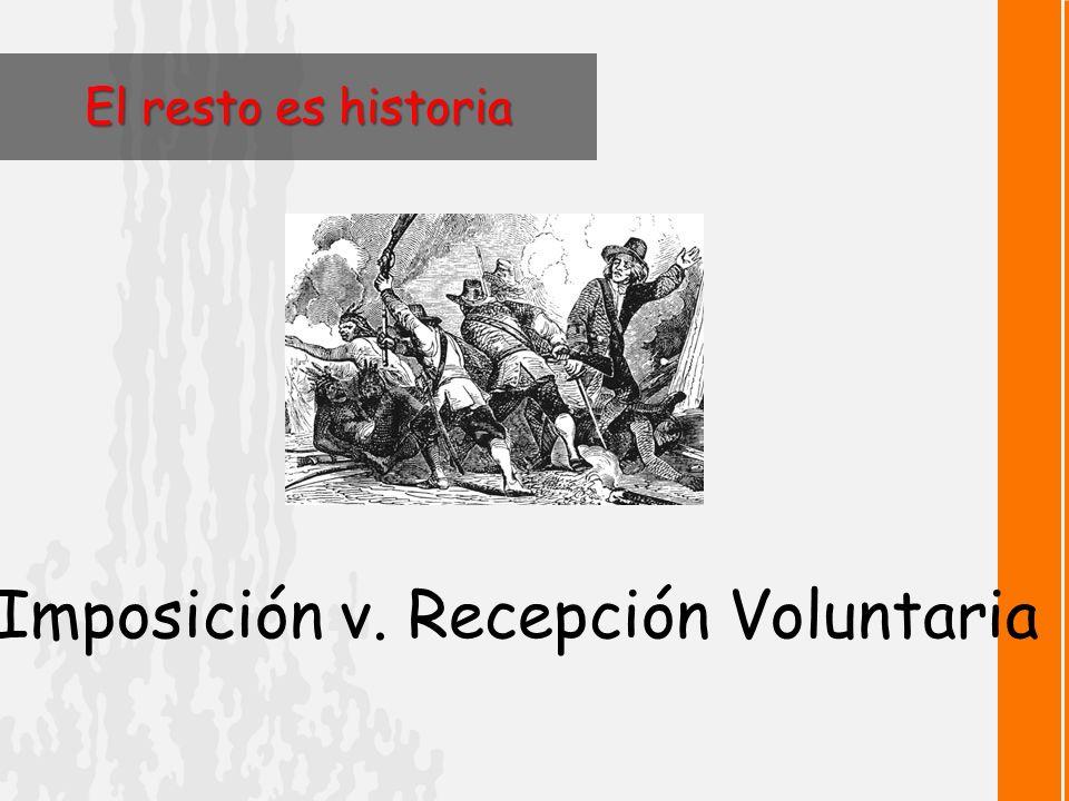 El resto es historia Imposición v. Recepción Voluntaria