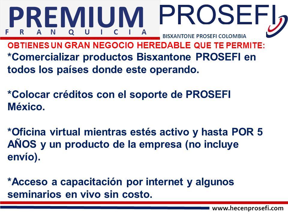 BISXANTONE PROSEFI COLOMBIA PREMIUM OBTIENES UN GRAN NEGOCIO HEREDABLE QUE TE PERMITE: *Comercializar productos Bisxantone PROSEFI en todos los países