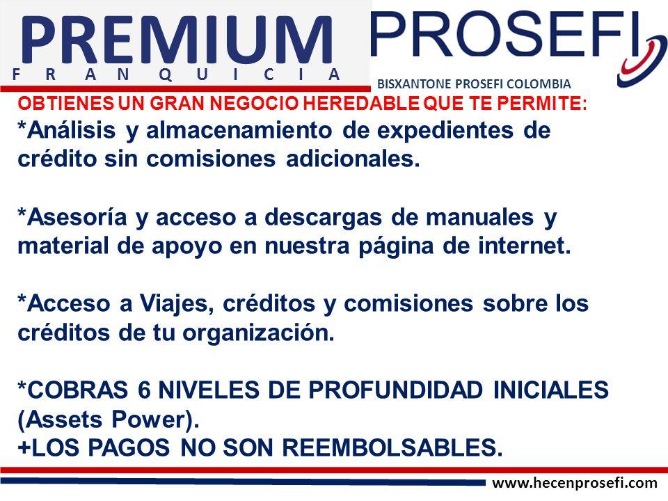 BISXANTONE PROSEFI COLOMBIA PREMIUM OBTIENES UN GRAN NEGOCIO HEREDABLE QUE TE PERMITE: *Análisis y almacenamiento de expedientes de crédito sin comisi