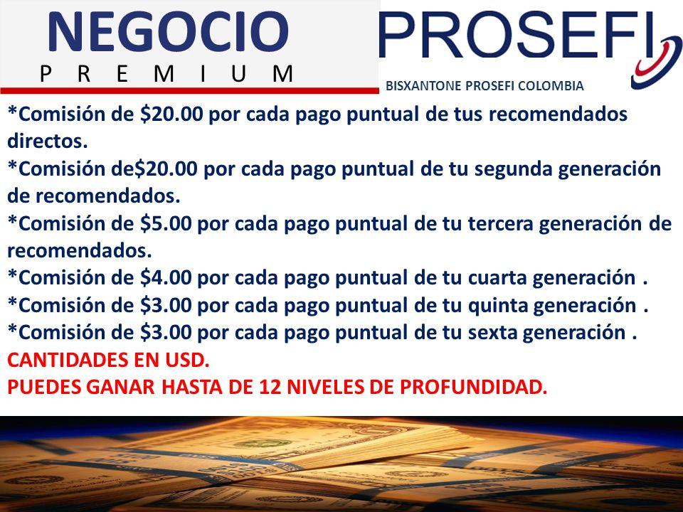BISXANTONE PROSEFI COLOMBIA NEGOCIO *Comisión de $20.00 por cada pago puntual de tus recomendados directos. *Comisión de$20.00 por cada pago puntual d