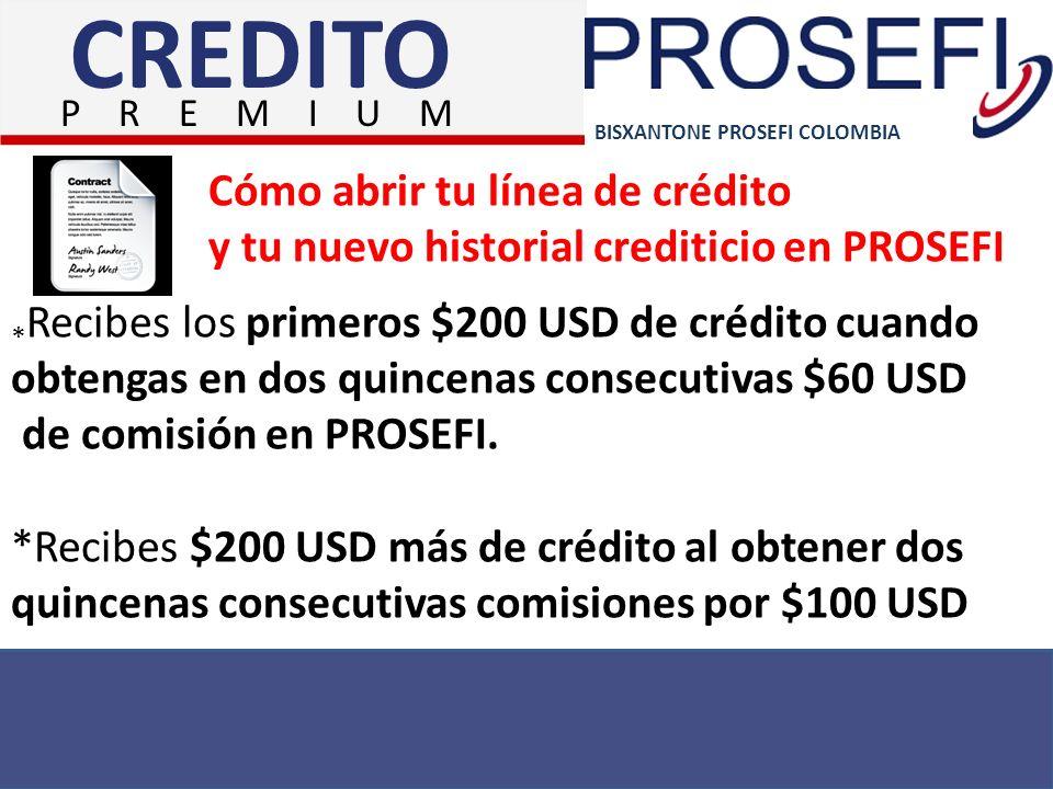 BISXANTONE PROSEFI COLOMBIA * Recibes los primeros $200 USD de crédito cuando obtengas en dos quincenas consecutivas $60 USD de comisión en PROSEFI. *