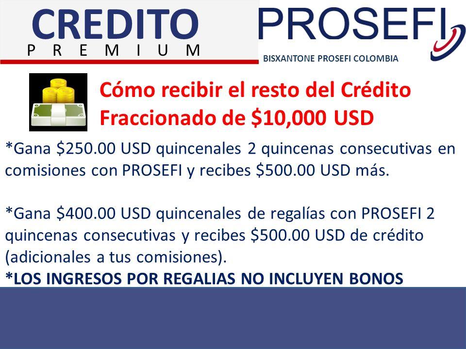 BISXANTONE PROSEFI COLOMBIA Cómo recibir el resto del Crédito Fraccionado de $10,000 USD *Gana $250.00 USD quincenales 2 quincenas consecutivas en com