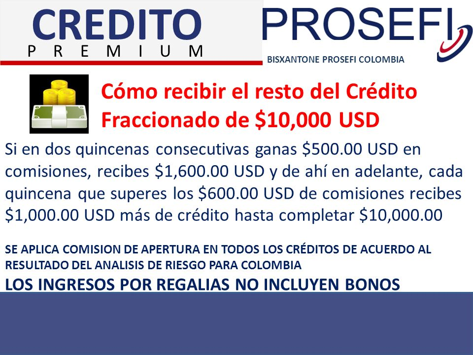BISXANTONE PROSEFI COLOMBIA Cómo recibir el resto del Crédito Fraccionado de $10,000 USD Si en dos quincenas consecutivas ganas $500.00 USD en comisio