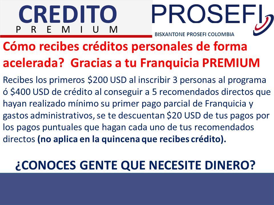 BISXANTONE PROSEFI COLOMBIA Cómo recibes créditos personales de forma acelerada? Gracias a tu Franquicia PREMIUM Recibes los primeros $200 USD al insc