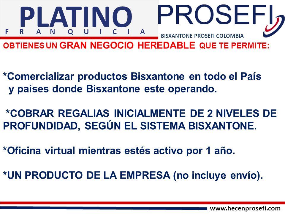 BISXANTONE PROSEFI COLOMBIA PLATINO OBTIENES UN GRAN NEGOCIO HEREDABLE QUE TE PERMITE: *Acceso a capacitación por internet y algunos seminarios en vivo sin costo.