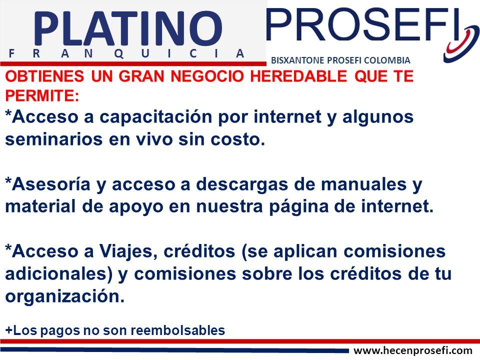 BISXANTONE PROSEFI COLOMBIA PLATINO OBTIENES UN GRAN NEGOCIO HEREDABLE QUE TE PERMITE: *Acceso a capacitación por internet y algunos seminarios en viv