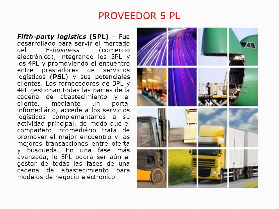 Fifth-party logistics (5PL) – Fue desarrollado para servir el mercado del E-business (comercio electrónico), integrando los 3PL y los 4PL y promoviend