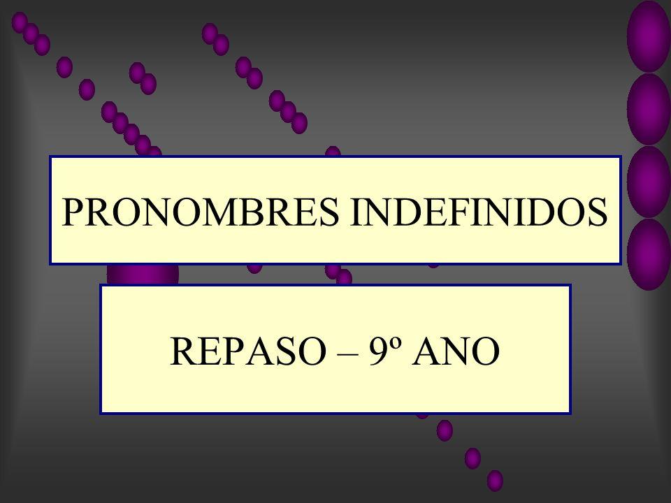 PRONOMBRES INDEFINIDOS REPASO – 9º ANO