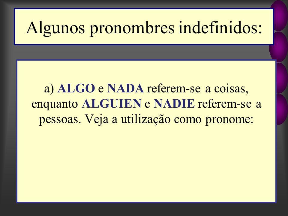 Algunos pronombres indefinidos: a) ALGO e NADA referem-se a coisas, enquanto ALGUIEN e NADIE referem-se a pessoas.