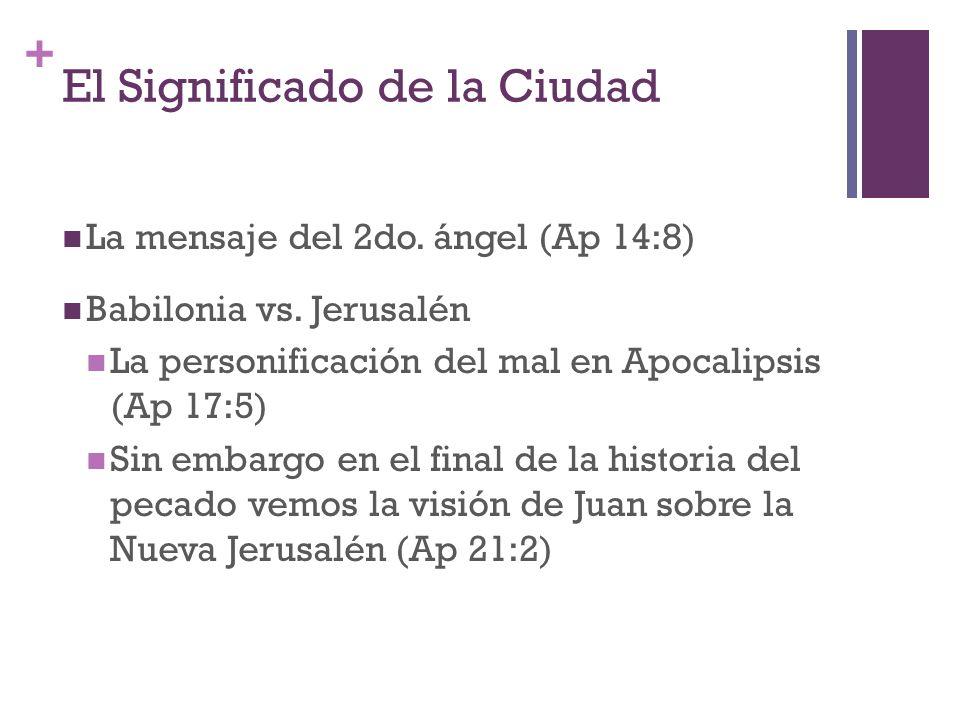 + El Significado de la Ciudad La mensaje del 2do. ángel (Ap 14:8) Babilonia vs. Jerusalén La personificación del mal en Apocalipsis (Ap 17:5) Sin emba