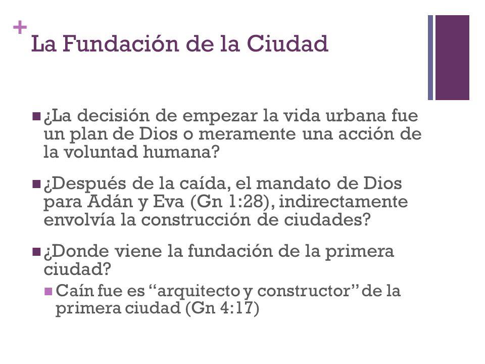 + La Fundación de la Ciudad ¿La decisión de empezar la vida urbana fue un plan de Dios o meramente una acción de la voluntad humana? ¿Después de la ca