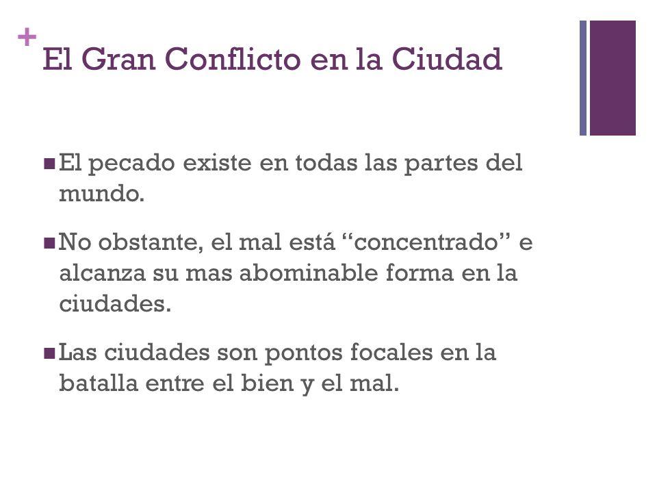 + El Gran Conflicto en la Ciudad El pecado existe en todas las partes del mundo. No obstante, el mal está concentrado e alcanza su mas abominable form