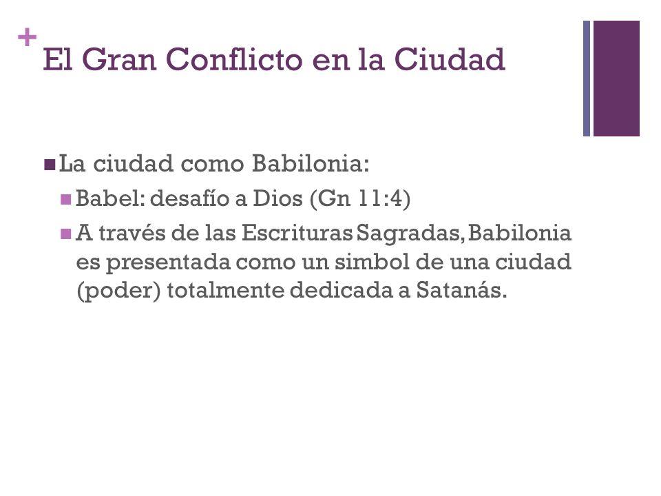 + El Gran Conflicto en la Ciudad La ciudad como Babilonia: Babel: desafío a Dios (Gn 11:4) A través de las Escrituras Sagradas, Babilonia es presentad