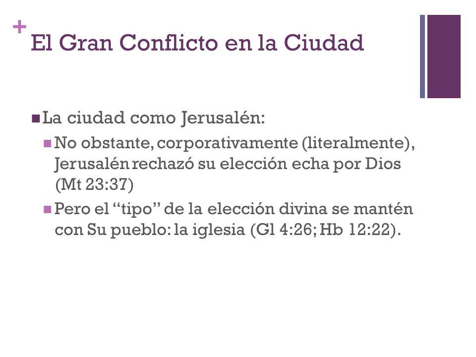 + El Gran Conflicto en la Ciudad La ciudad como Jerusalén: No obstante, corporativamente (literalmente), Jerusalén rechazó su elección echa por Dios (