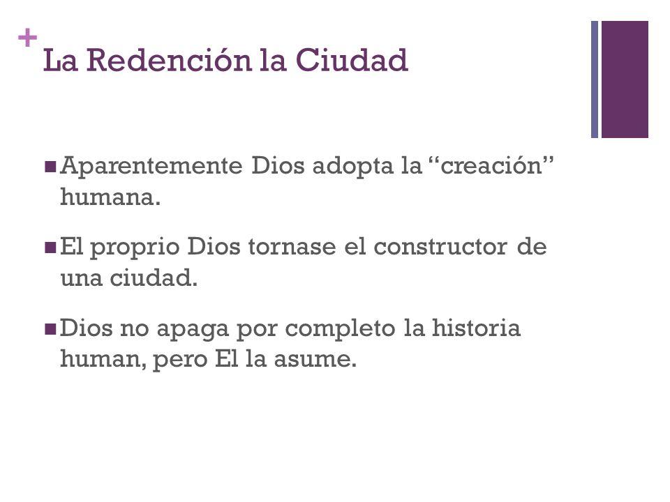 + La Redención la Ciudad Aparentemente Dios adopta la creación humana. El proprio Dios tornase el constructor de una ciudad. Dios no apaga por complet