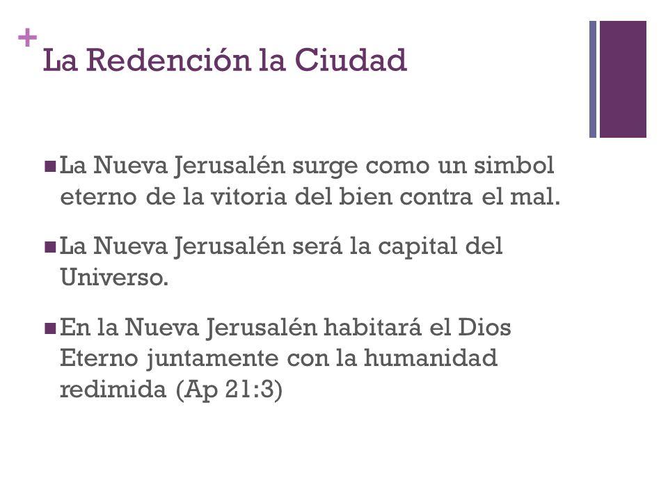 + La Redención la Ciudad La Nueva Jerusalén surge como un simbol eterno de la vitoria del bien contra el mal. La Nueva Jerusalén será la capital del U