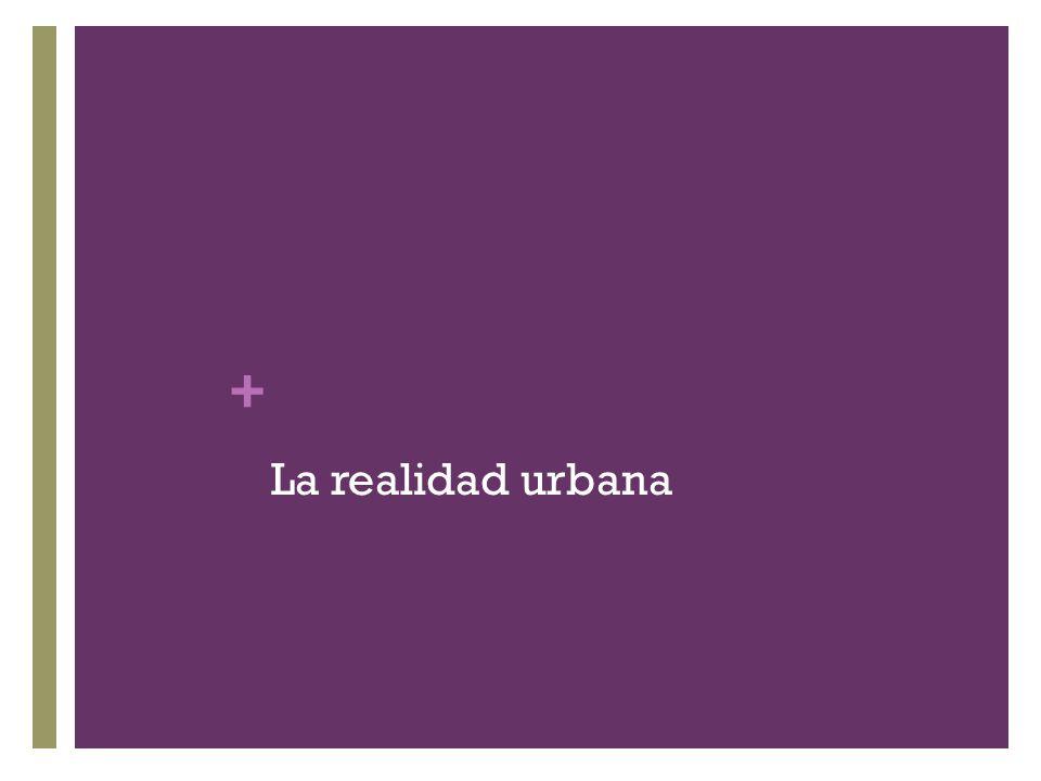 + La realidad urbana