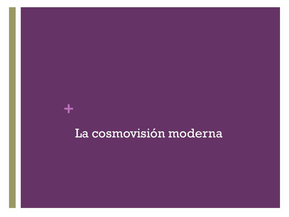 + La cosmovisión moderna