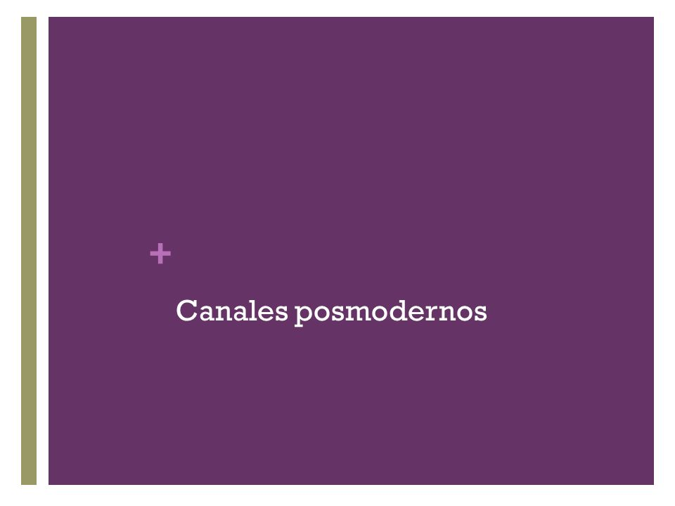 + Canales posmodernos