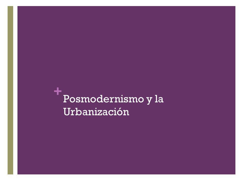 + Posmodernismo y la Urbanización
