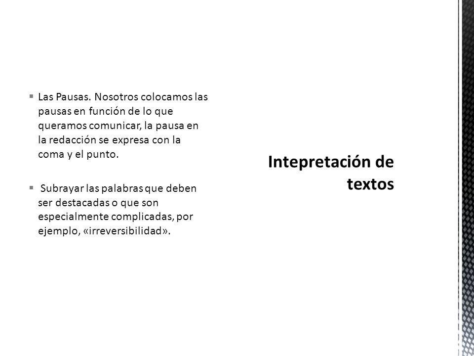 Las Pausas. Nosotros colocamos las pausas en función de lo que queramos comunicar, la pausa en la redacción se expresa con la coma y el punto. Subraya